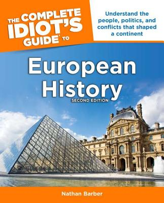 The Complete Idiot's Guide to European History By Barber, Nathan